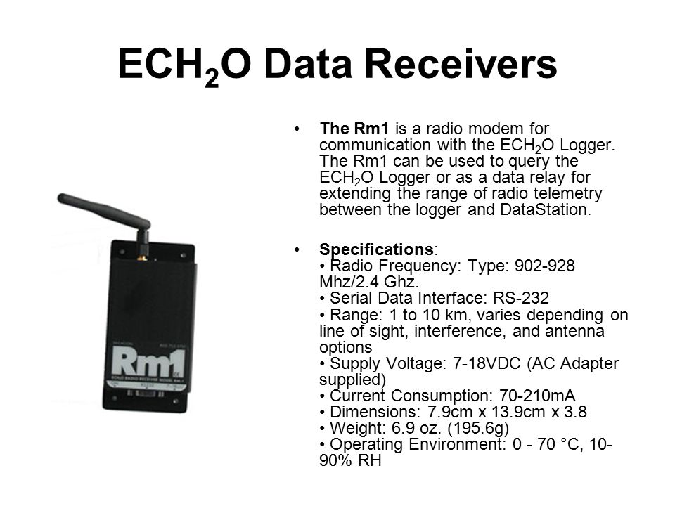 ECH 2 O Data Receivers The Rm1 is a radio modem for communication with the ECH 2 O Logger.