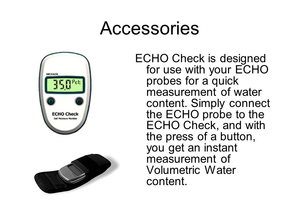 ECHO Check is designed for use with your ECHO probes for a quick measurement of water content.