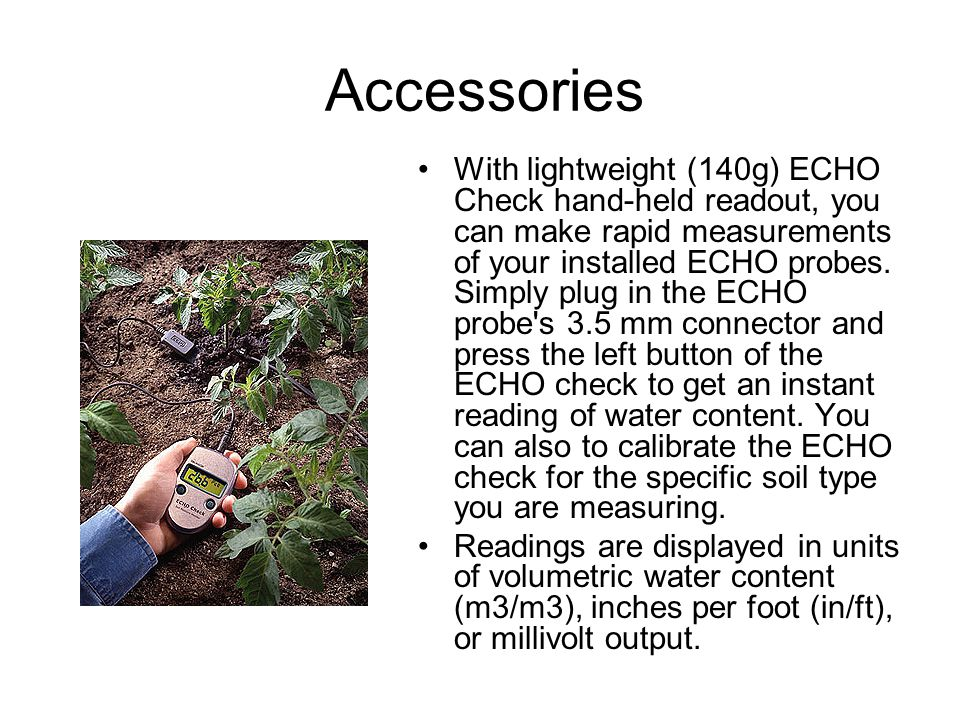 Accessories With lightweight (140g) ECHO Check hand-held readout, you can make rapid measurements of your installed ECHO probes.