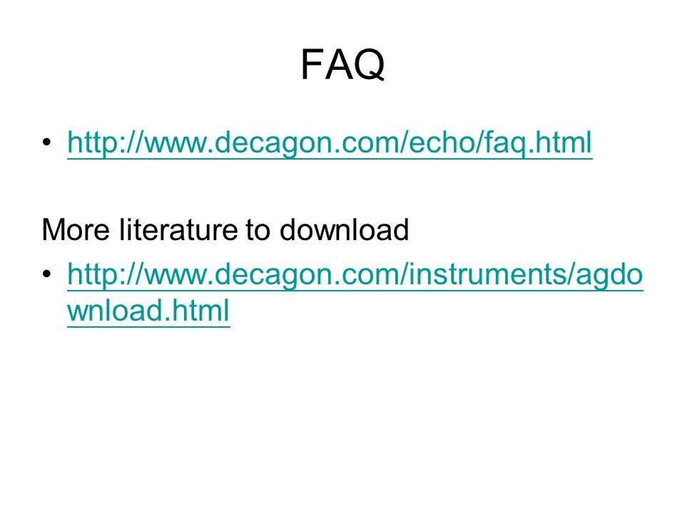 FAQ http://www.decagon.com/echo/faq.html More literature to download http://www.decagon.com/instruments/agdo wnload.htmlhttp://www.decagon.com/instruments/agdo wnload.html