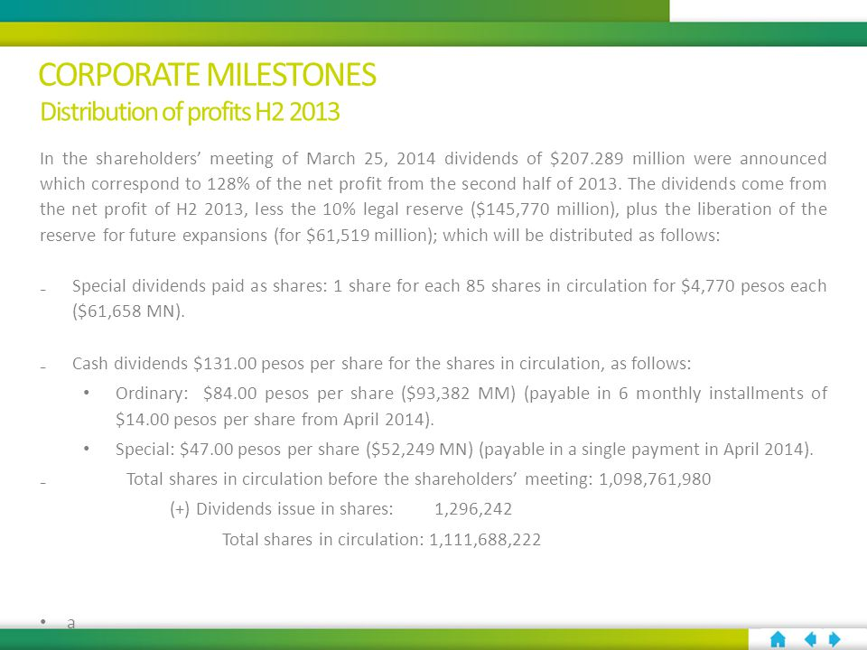 CORPORATE MILESTONES In the shareholders' meeting of March 25, 2014 dividends of $207.289 million were announced which correspond to 128% of the net profit from the second half of 2013.