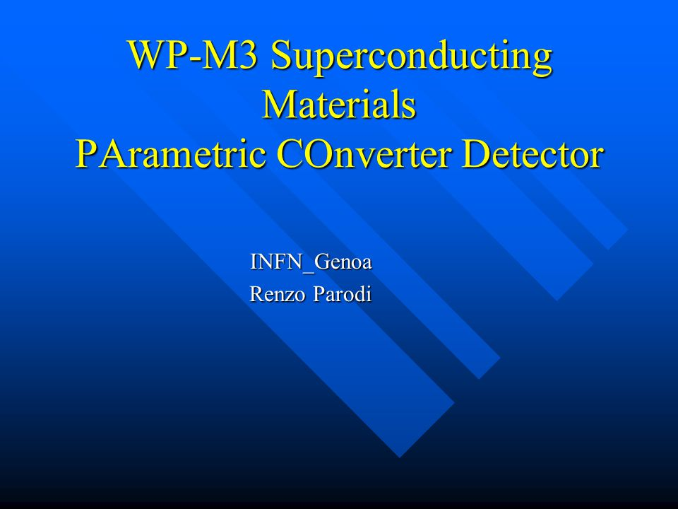 WP-M3 Superconducting Materials PArametric COnverter Detector INFN_Genoa Renzo Parodi