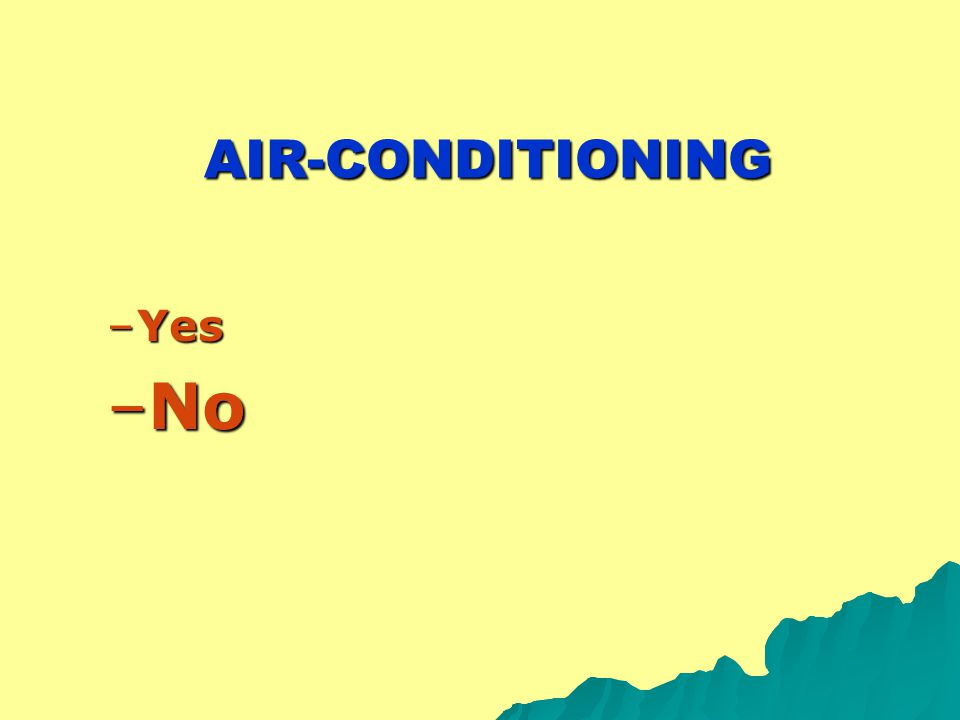 AIR-CONDITIONING AIR-CONDITIONING –Yes –No