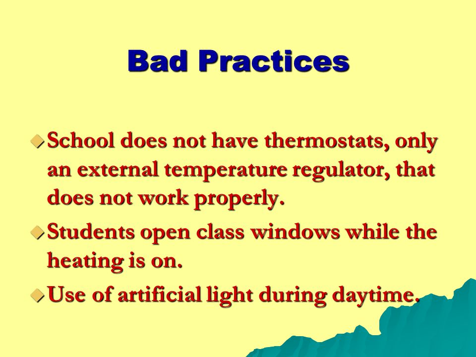 Bad Practices  School does not have thermostats, only an external temperature regulator, that does not work properly.  Students open class windows w