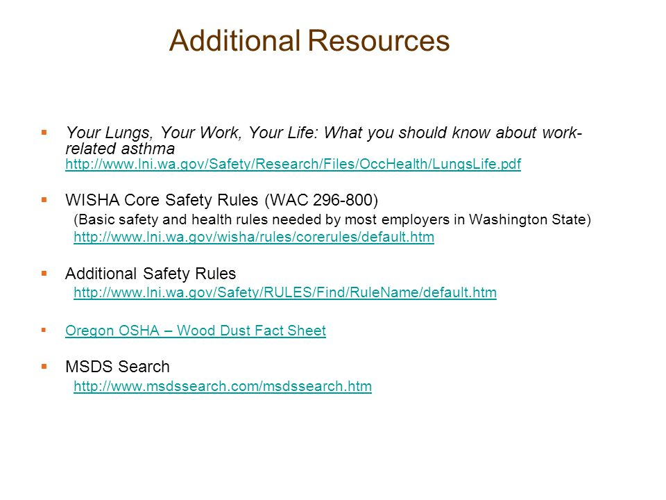 Additional Resources  Your Lungs, Your Work, Your Life: What you should know about work- related asthma http://www.lni.wa.gov/Safety/Research/Files/O