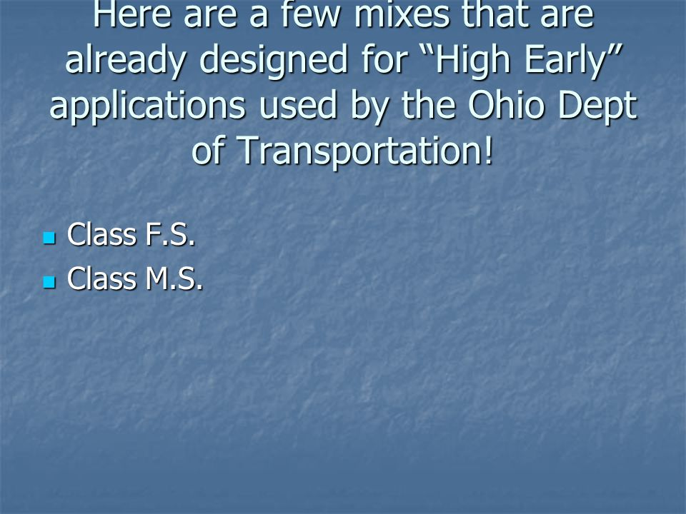 """Here are a few mixes that are already designed for """"High Early"""" applications used by the Ohio Dept of Transportation! Class F.S. Class F.S. Class M.S."""