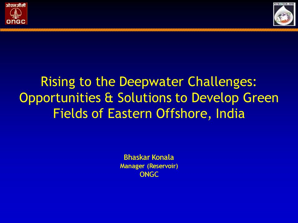 Overview of east coast Potential of east coast Deepwater definition ONGC's deepwater portfolio & development opportunities Case studies Technological challenges & solutions Conclusions Outline