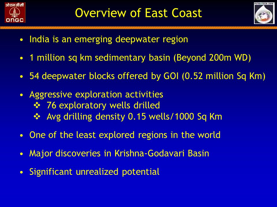 ONGC's Deepwater Portfolio DWN-U (1265m) Kanakadurga (500m) Annapurna (1081m) DWN-A (706m) Padmawati (464m) DWN-E (664m) DWN-N (606m) DWN-D (603m) UD-1(2800m) DWN-W (1283m) KG-DWN-98/2 Block (NELP) ONGC 90% PI Cairn 10% PI 8 gas discoveries 3 oil discoveries Water depths 450-2800m Marginal fields Large inter-field distances Significant oil and gas reserves Excellent well productivities Waxy crude ( API 24 deg) Low GOR G-2 (451m) Oil Gas India
