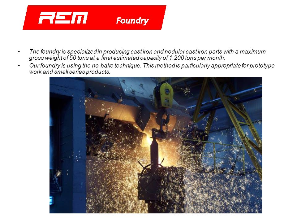 Equipment All the machines we use come from top suppliers such as Inductotherm Europe and IMF Italy, are environment friendly and respect all the regulations in the EU.