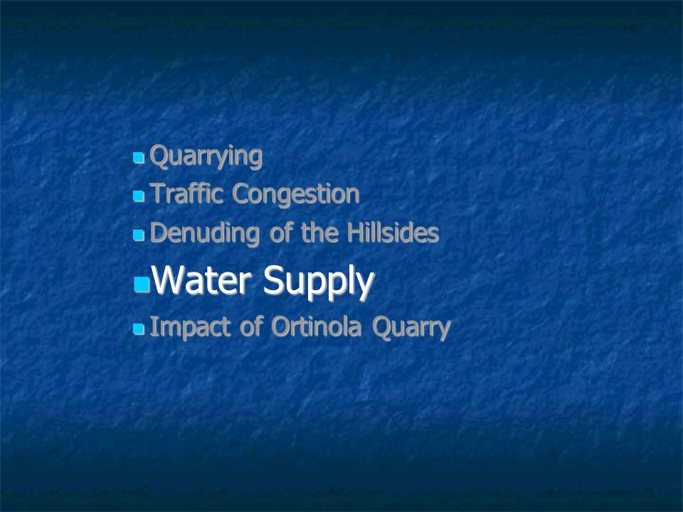 Quarrying Quarrying Traffic Congestion Traffic Congestion Denuding of the Hillsides Denuding of the Hillsides Water Supply Water Supply Impact of Ortinola Quarry Impact of Ortinola Quarry