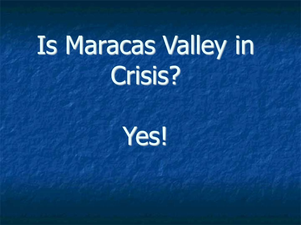 Is Maracas Valley in Crisis Yes!