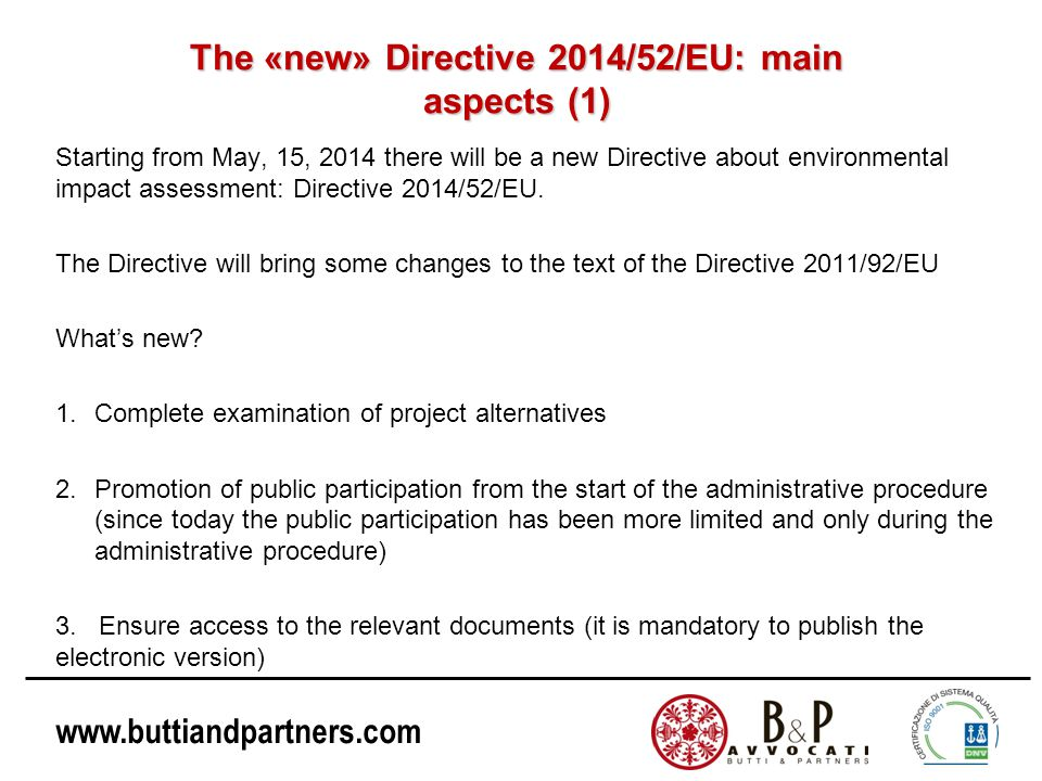 www.buttiandpartners.com The «new» Directive 2014/52/EU: main aspects (1) Starting from May, 15, 2014 there will be a new Directive about environmental impact assessment: Directive 2014/52/EU.