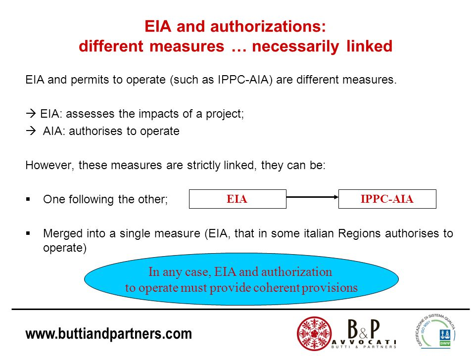 www.buttiandpartners.com EIA and authorizations: different measures … necessarily linked EIA and permits to operate (such as IPPC-AIA) are different measures.