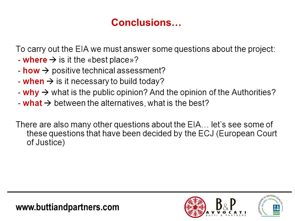www.buttiandpartners.com Conclusions… To carry out the EIA we must answer some questions about the project: - where  is it the «best place».