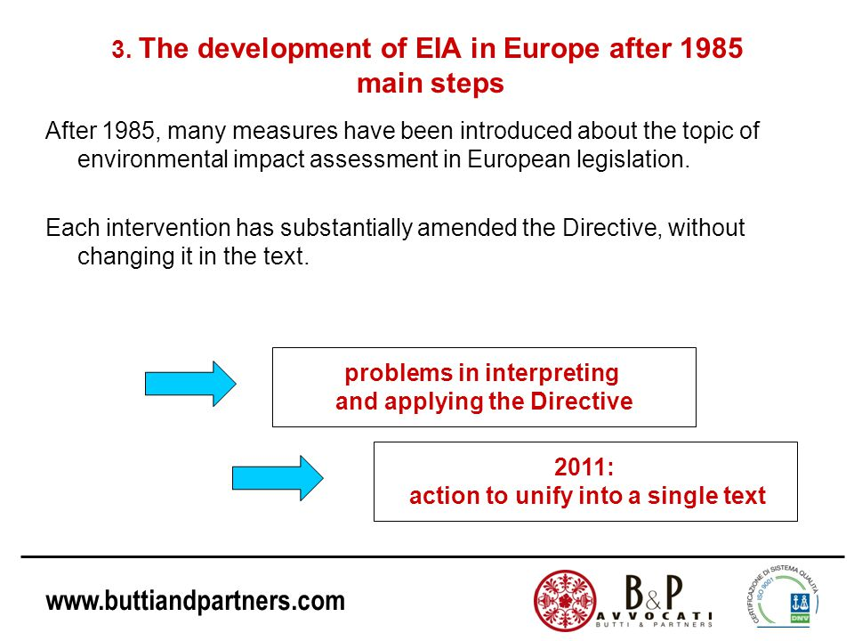www.buttiandpartners.com EIA in Italy (VIA) – competent Authority The environmental impact assessment is carried out:  By the Ministry of the Environment for the projects listed in Annex 2 (Part II, legislative decree n.