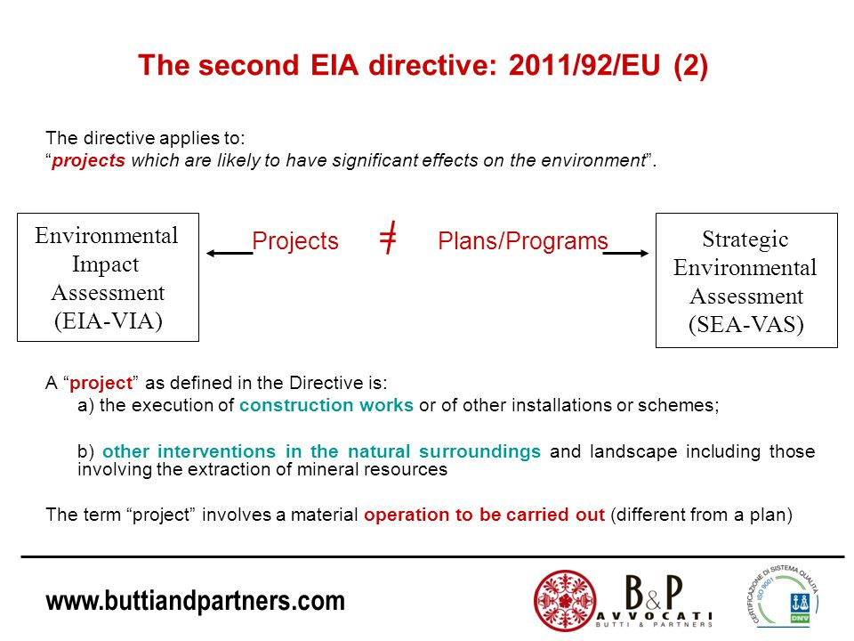 www.buttiandpartners.com The second EIA directive: 2011/92/EU (2) The directive applies to: projects which are likely to have significant effects on the environment .