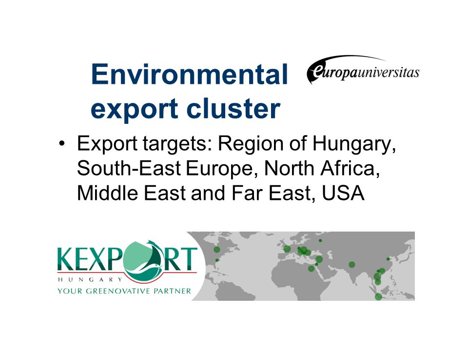 Environmental export cluster Export targets: Region of Hungary, South-East Europe, North Africa, Middle East and Far East, USA