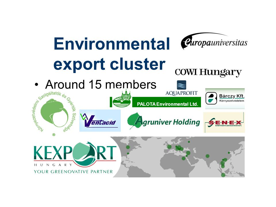 Environmental export cluster Around 15 members PALOTA Environmental Ltd.