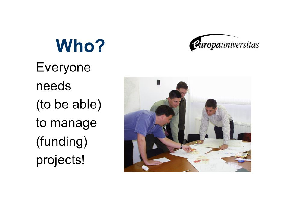 Who Everyone needs (to be able) to manage (funding) projects!