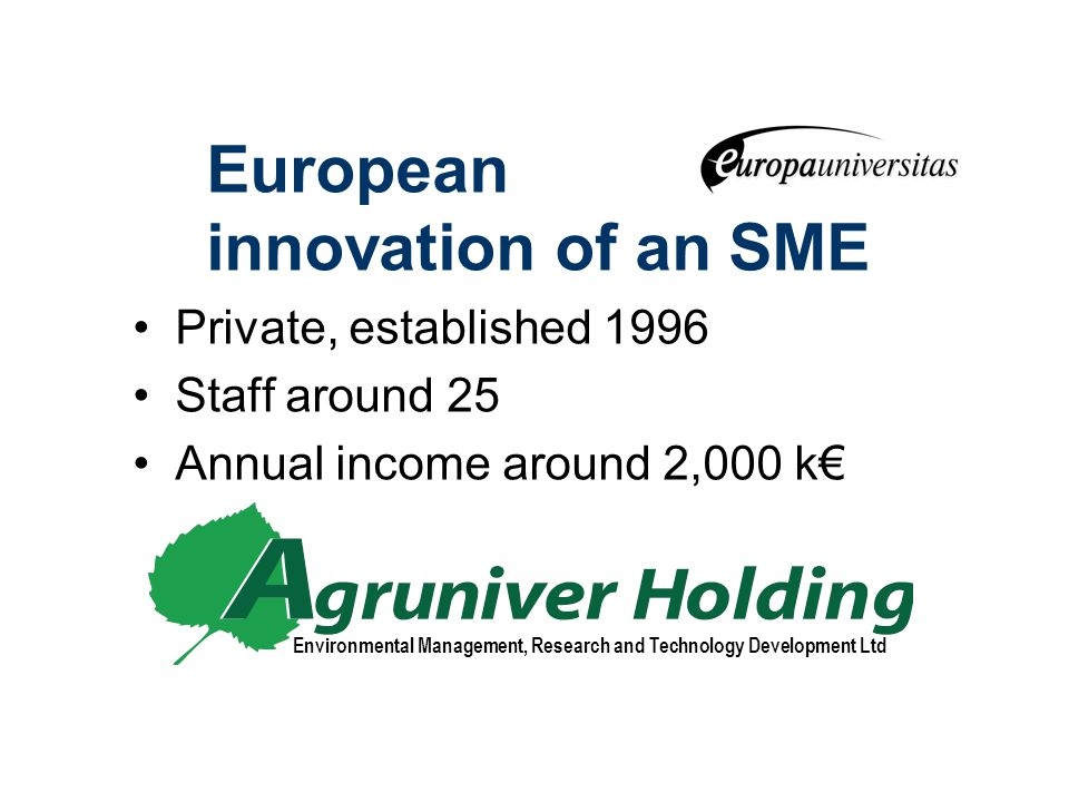 Environmental Management, Research and Technology Development Ltd European innovation of an SME Private, established 1996 Staff around 25 Annual income around 2,000 k€