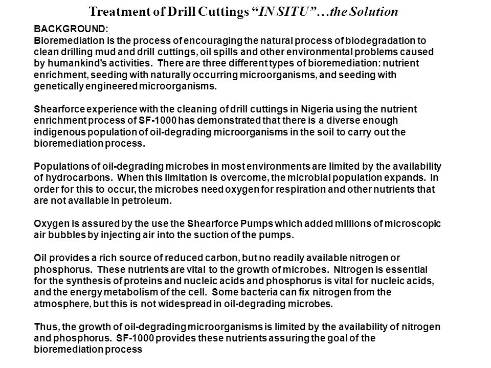 Treatment of Drill Cuttings IN SITU OPERATION- Land Farming (option 2) CONCLUSION SF1000 will reduce the TPH levels to less then 1 % in less then 24 to 48 hours while being handled only once.