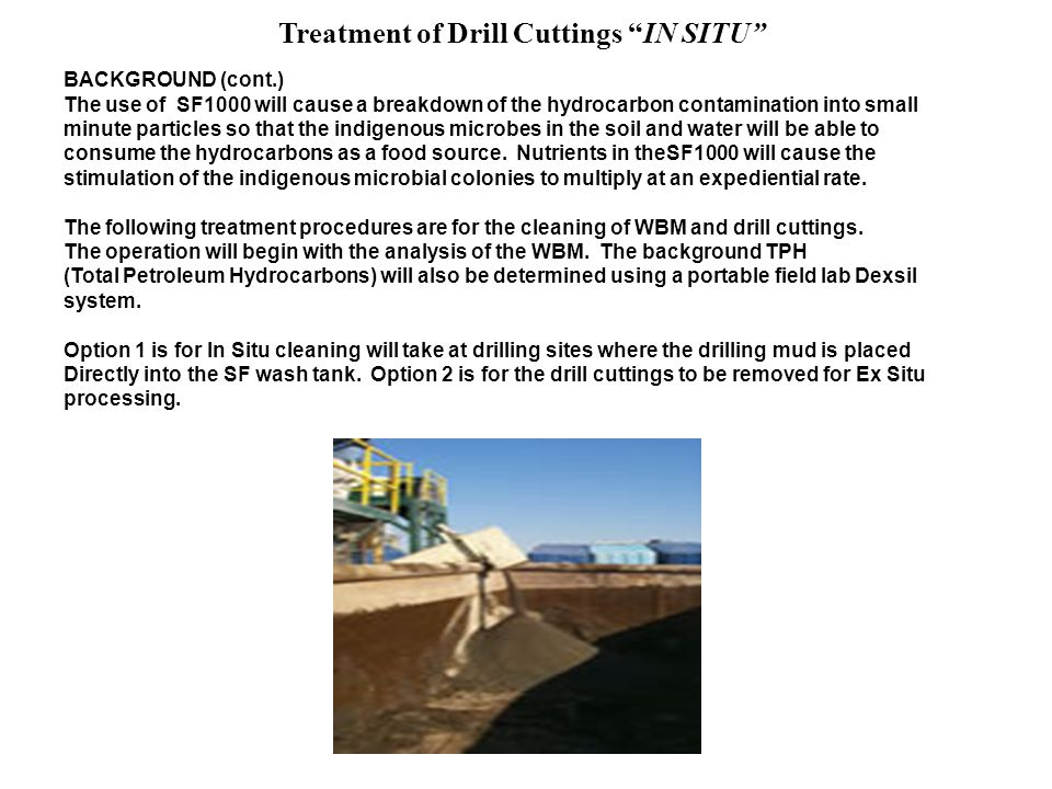 Treatment of Drill Cuttings IN SITU …the Solution OPERATION- Off shore Rigs (Option 1) The WBM and DC will be loaded from the shale shakers directing into the SF wash tanks.