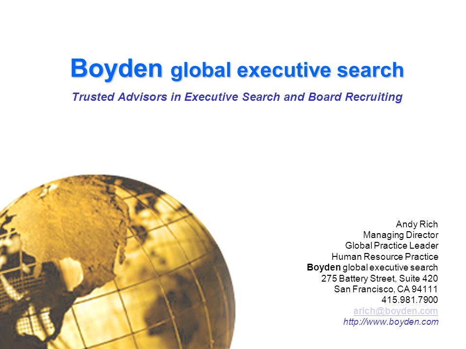 Boyden global executive search Boyden global executive search Trusted Advisors in Executive Search and Board Recruiting Andy Rich Managing Director Gl