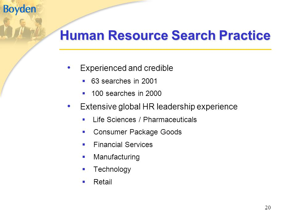 20 Human Resource Search Practice Experienced and credible  63 searches in 2001  100 searches in 2000 Extensive global HR leadership experience  Li
