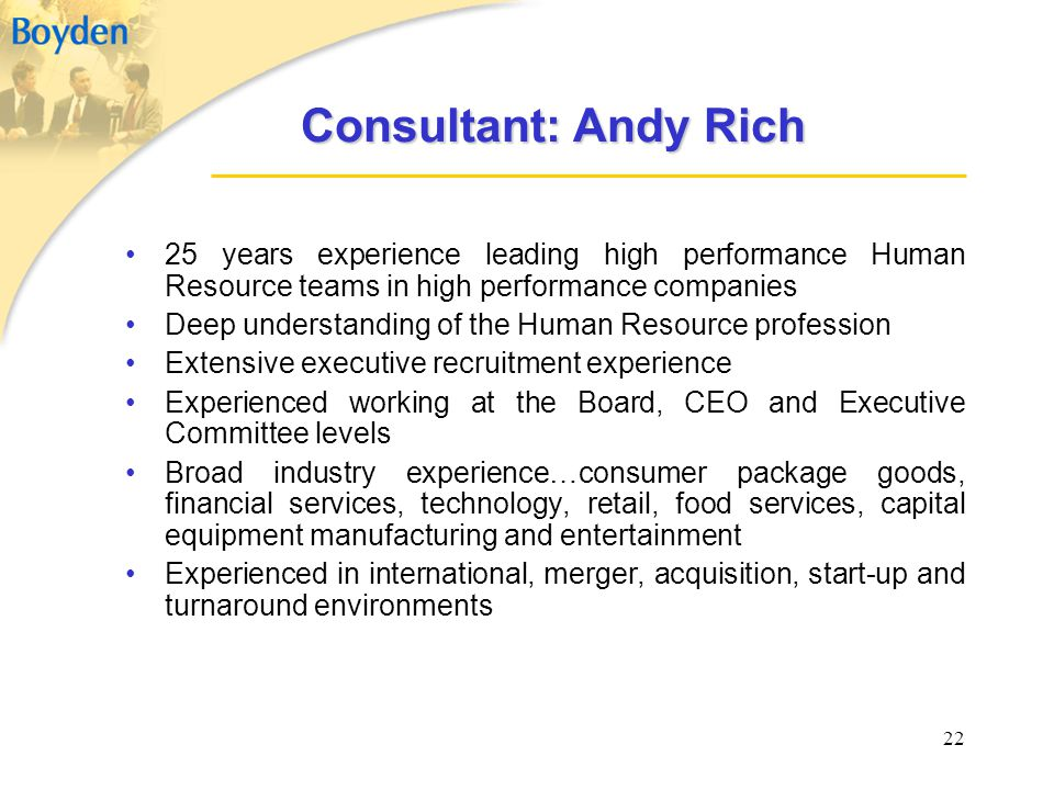 22 Consultant: Andy Rich 25 years experience leading high performance Human Resource teams in high performance companies Deep understanding of the Hum