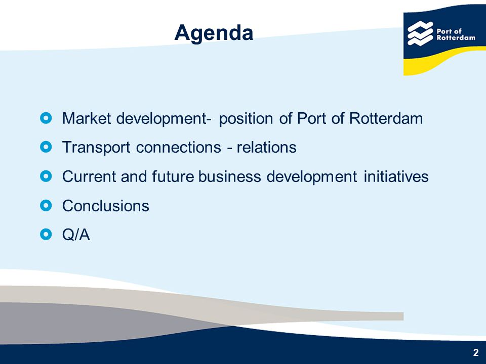 2 Agenda  Market development- position of Port of Rotterdam  Transport connections - relations  Current and future business development initiatives  Conclusions  Q/A