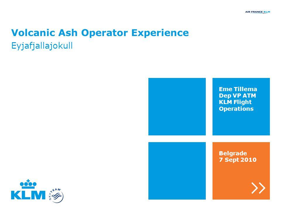 Volcanic Ash Operator Experience Eyjafjallajokull Eme Tillema Dep VP ATM KLM Flight Operations Belgrade 7 Sept 2010