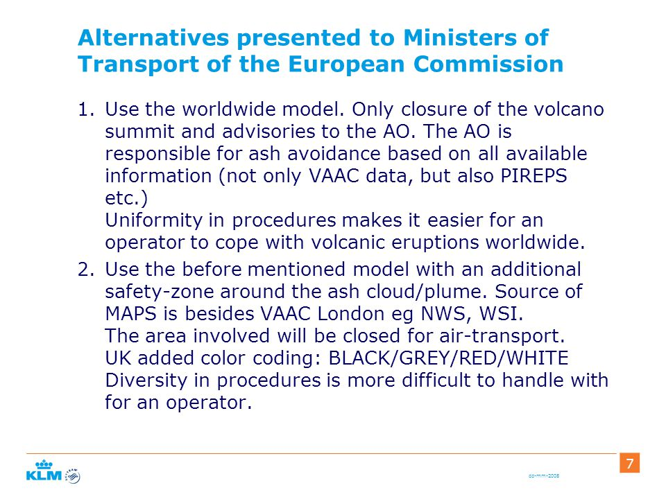 dd-mm-2008 7 Alternatives presented to Ministers of Transport of the European Commission 1.Use the worldwide model.