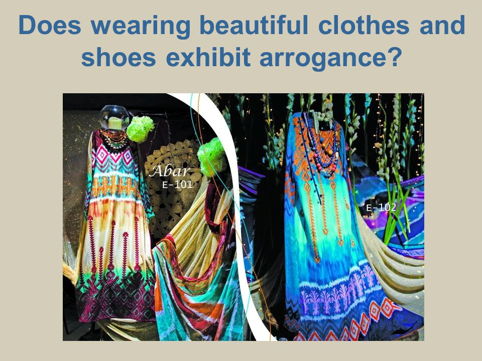 Does wearing beautiful clothes and shoes exhibit arrogance?