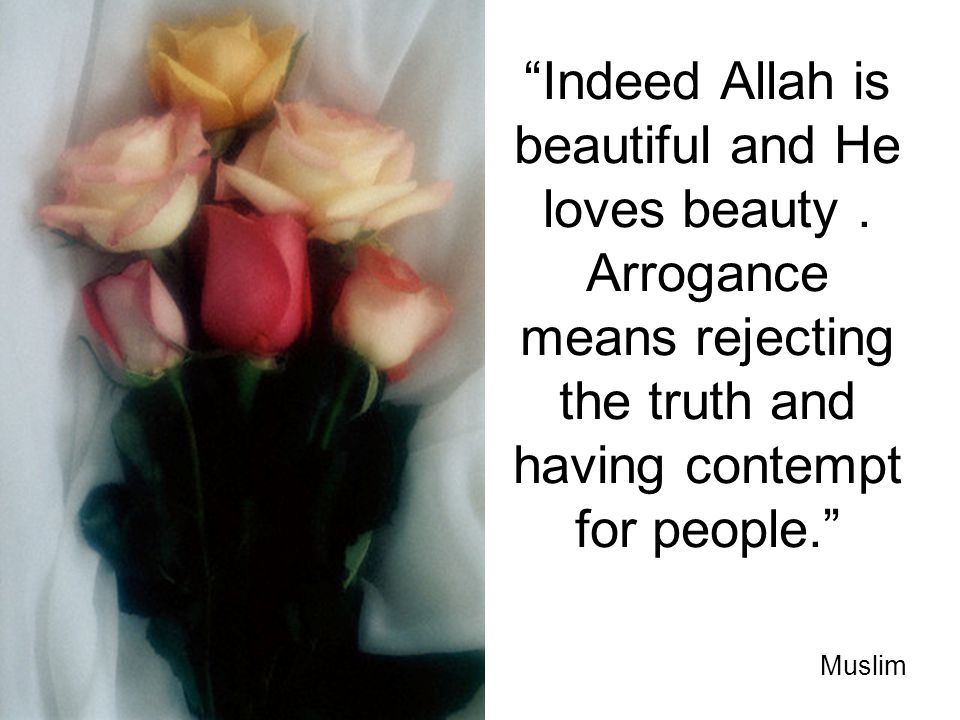 Indeed Allah is beautiful and He loves beauty.