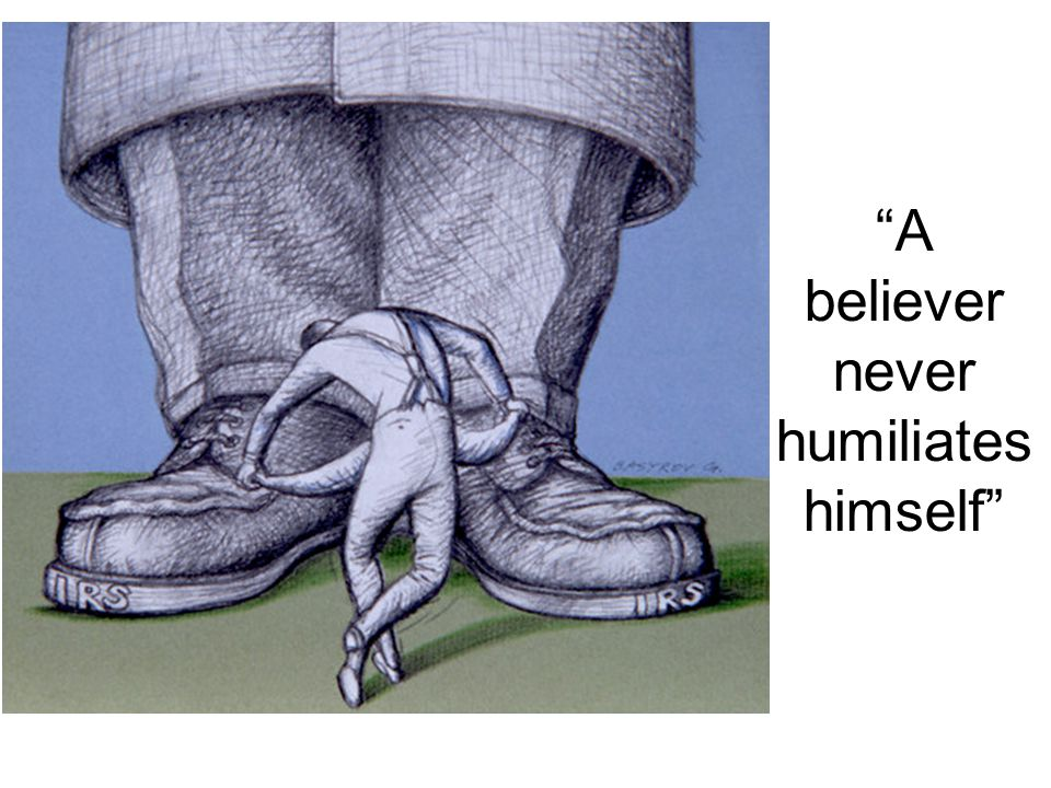 A believer never humiliates himself