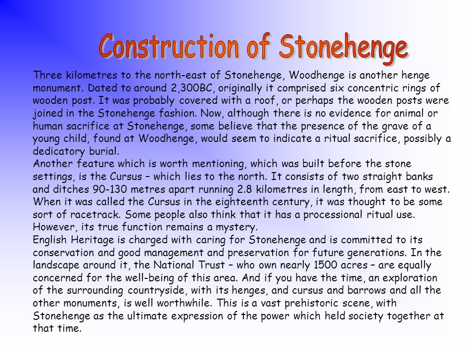 Stonehenge was formerly owned by a local man, Sir Cecil Chubb, and he gave it to the nation in 1918 and it is now managed by English Heritage on behal