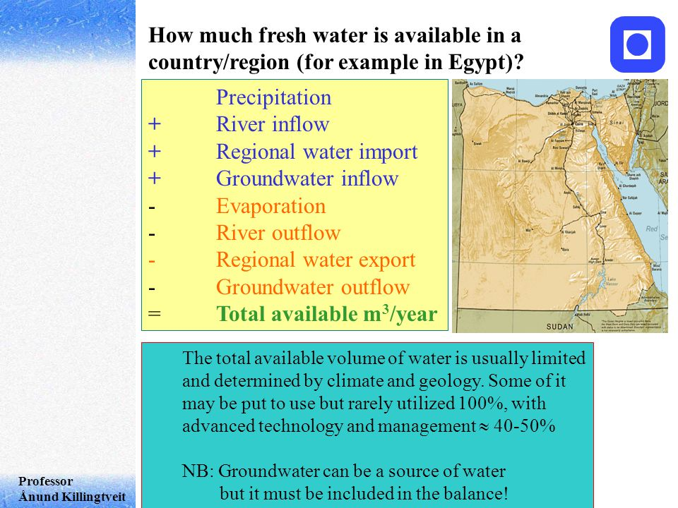 Professor Ånund Killingtveit How much fresh water is available in a country/region (for example in Egypt).