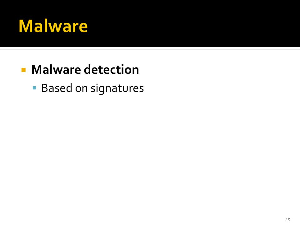  Malware detection  Based on signatures 19