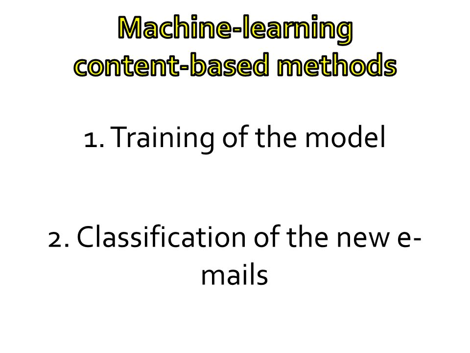 1. Training of the model 2. Classification of the new e- mails