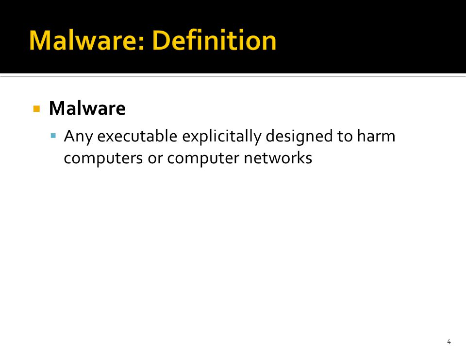  Malware  Any executable explicitally designed to harm computers or computer networks 4
