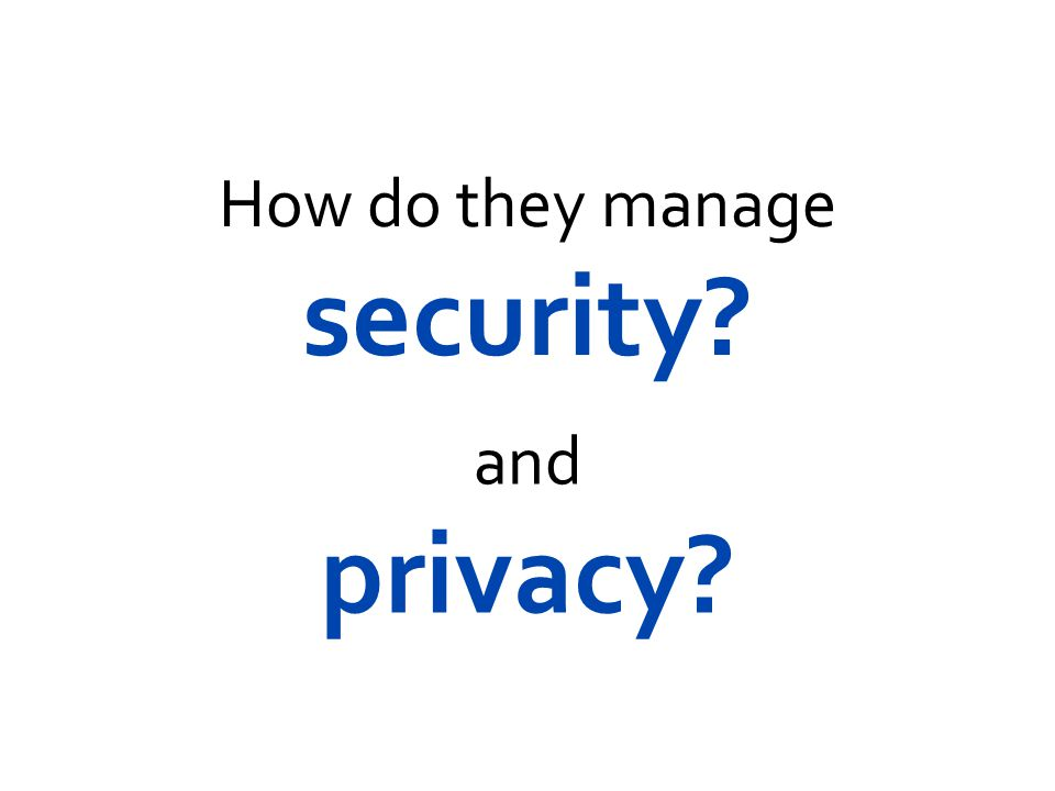 How do they manage security? and privacy?