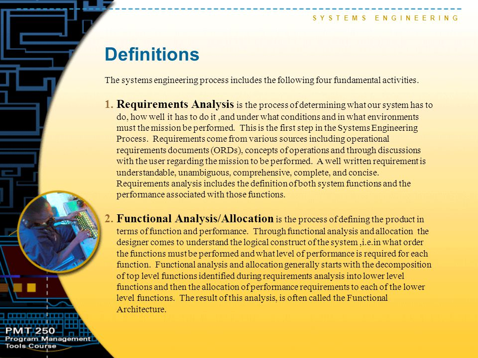 Definitions The systems engineering process includes the following four fundamental activities. 1.Requirements Analysis is the process of determining