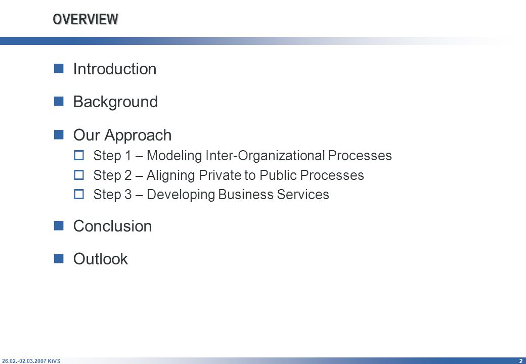 26.02.-02.03.2007 KiVS3 INTRODUCTION – Scenario and Questions How to model inter-organizational business processes.