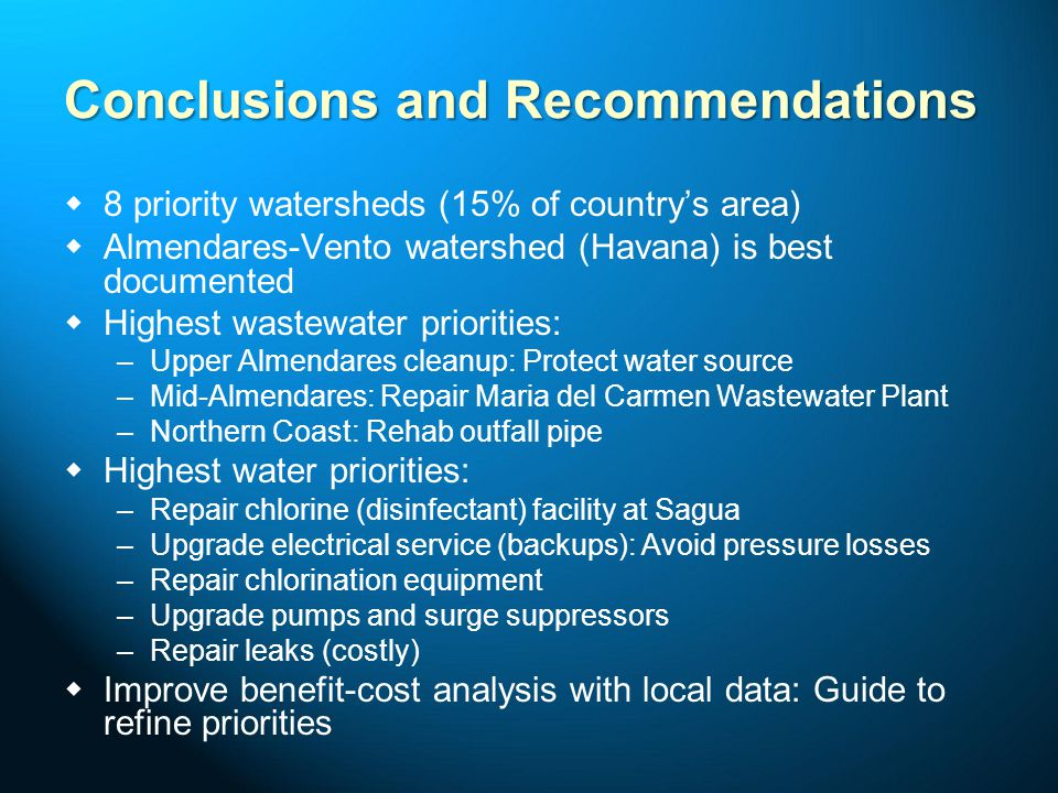 Conclusions and Recommendations   8 priority watersheds (15% of country's area)   Almendares-Vento watershed (Havana) is best documented   Highe