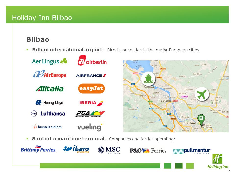 3 Holiday Inn Bilbao Bilbao  Bilbao international airport – Direct connection to the major European cities  Santurtzi maritime terminal – Companies and ferries operating: