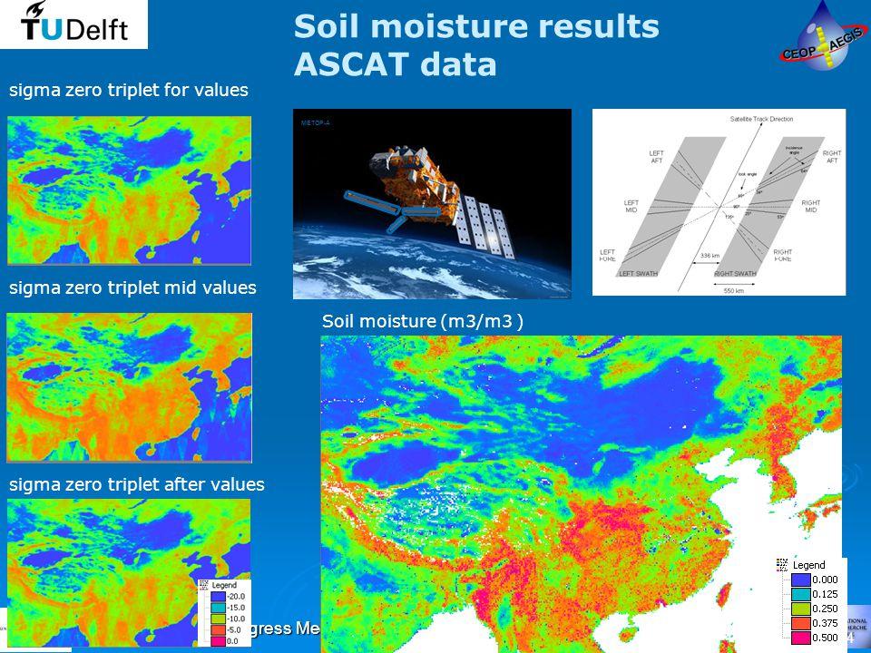 1st Progress Meeting - Milano June 29, July 2 2009 14 sigma zero triplet mid values sigma zero triplet for values sigma zero triplet after values METOP-A ASCAT Soil moisture (m3/m3 ) Soil moisture results ASCAT data 14