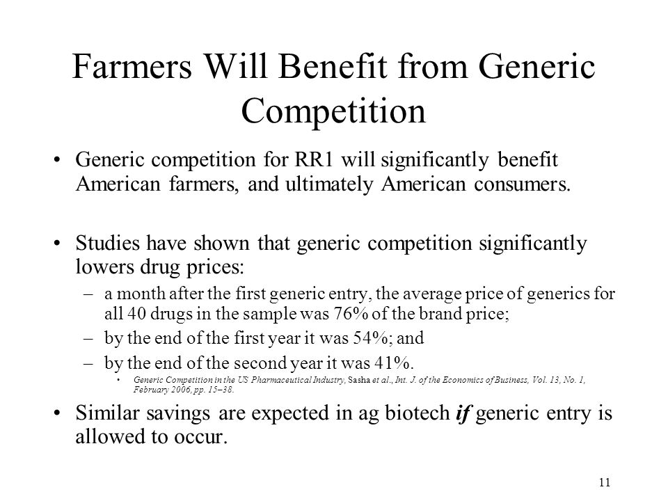 11 Farmers Will Benefit from Generic Competition Generic competition for RR1 will significantly benefit American farmers, and ultimately American consumers.
