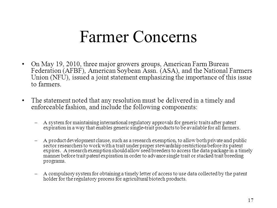 17 Farmer Concerns On May 19, 2010, three major growers groups, American Farm Bureau Federation (AFBF), American Soybean Assn.