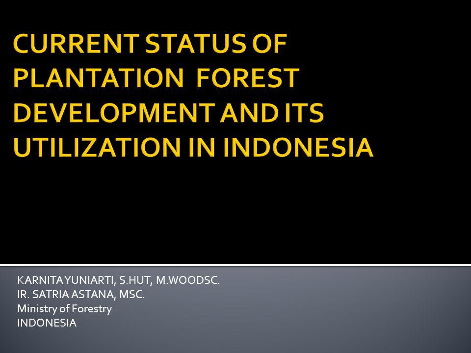 KARNITA YUNIARTI, S.HUT, M.WOODSC. IR. SATRIA ASTANA, MSC. Ministry of Forestry INDONESIA