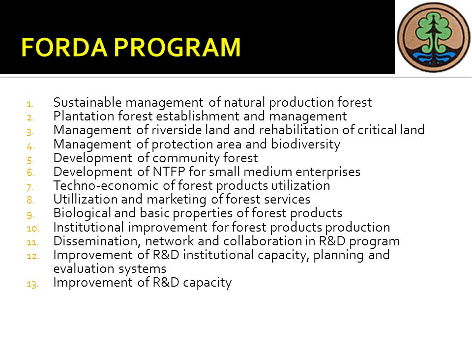 1. Sustainable management of natural production forest 2. Plantation forest establishment and management 3. Management of riverside land and rehabilit